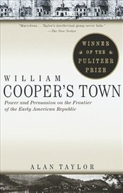 William Coopers Town : Power and Persuasion on the Frontier of the Early American Republic  - TAYLOR, ALAN R.
