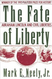 Fate of Liberty : Abraham Lincoln and Civil Liberties - NEELY, MARK