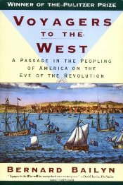 Voyagers to the West : A Passage in the Peopling of America on the Eve of the Revolution - Bailyn, Bernard