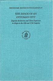 Image of an Ottoman City : Imperial Architecture and Urban Experience in Aleppo - Watenpaugh, Heghnar Zeitlian