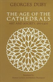 Age of the Cathedrals : Art and Society, 980-1420 - Duby, Georges