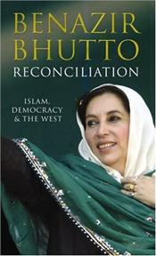 Reconciliation : Islam, Democracy and the West - Bhutto, Benazir