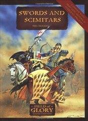 Swords and Scimitars : Field of Glory - The Crusades Army Lists - Bodley-Scott, Richard