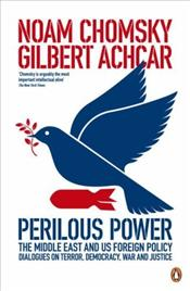 Perilous Power : Middle East and U.S. Foreign Policy - Chomsky, Noam