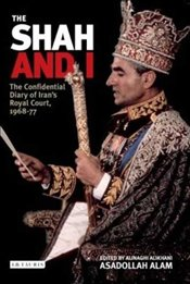 Shah and I : The Confidential Diary of Irans Royal Court, 1968-77 - Alam, Asadollah