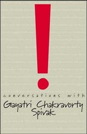 Conversations with Gayatri Chakravorty Spivak - Spivak, Gayatri Chakravorty