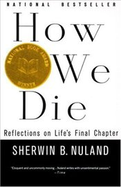 How We Die : Reflections on Lifes Final Chapter - Nuland, Sherwin B.