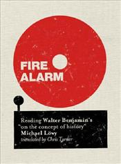 Fire Alarm : Reading Walter Benjamins On The Concept of History - Löwy, Michael