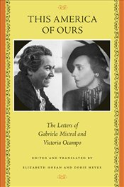 This America of Ours : Letters of Gabriela Mistral and Victoria Ocampo - Mistral, Gabriela