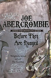 Before They are Hanged : First Law 2 - Abercrombie, Joe