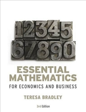 Essential Mathematics for Economics and Business 3e - Bradley, Teresa