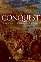 Conquest : How Societies Overwhelm Others - Day, David