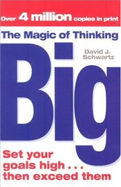 Magic of Thinking Big - Schwartz , David Joseph