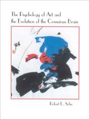 Psychology of Art and the Evolution of the Conscious Brain - SOLSO, ROBERT L.