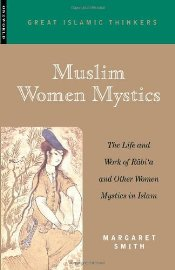 Muslim Women Mystics : Life and Work of Rabia and Other Women Mystics in Islam - Smith, Margaret