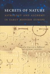 Secrets of Nature : Astrology And Alchemy in Early Modern Europe  - Newman, William R.