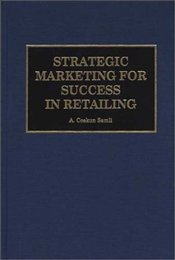 Strategic Marketing for Success in Retailing - Samlı, A. Coşkun