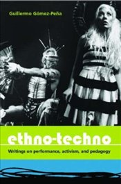 Ethno-Techno : Writings on Performance, Activism and Pedagogy - Gomez-Pena, Guillermo