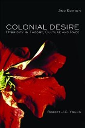 Colonial Desire 2e : Hybridity in Theory, Culture and Race - Young, Robert