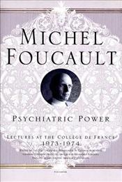 Psychiatric Power : Lectures at the College de France, 1973-1974 - Foucault, Michel