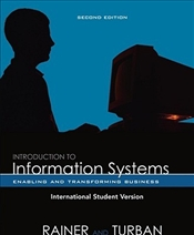 Introduction to Information Systems 2e : Enabling and Transforming Business - Rainer, R. Kelly