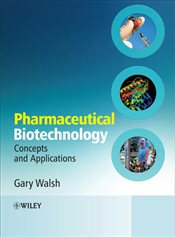 Pharmaceutical Biotechnology: Concepts and Applications - Walsh, Gary