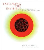 Exploring the Invisible : Art, Science, and the Spiritual - Gamwell, Lynn
