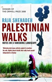 Palestinian Walks : Notes on a Vanishing Landscape - Shehadeh, Raja