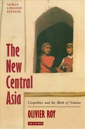 New Central Asia : Geopolitics and the Creation of Nations - Roy, Olivier