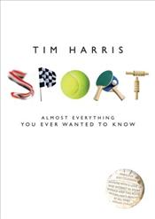 Sport : Almost Everything You Ever Wanted to Know - Harris, Tim