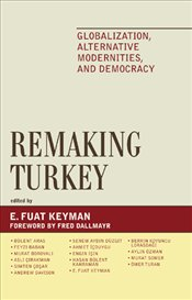 Remaking Turkey : Globalization, Alternative Modernities, and Democracy - Keyman, E. Fuat
