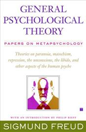 General Psychological Theory : Papers on Metapsychology - Freud, Sigmund