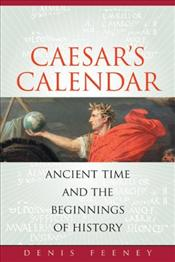 Caesars Calendar : Ancient Time and The Beginnings of History - Feeney, Denis