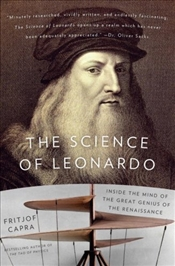 Science of Leonardo : Inside the Mind of the Great Genius of the Renaissance - Capra, Fritjof
