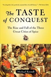 Taste of Conquest : Rise and Fall of the Three Great Cities of Spice - Krondl, Michael