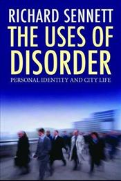 Uses of Disorder : Personal Identity and City Life - Sennett, Richard