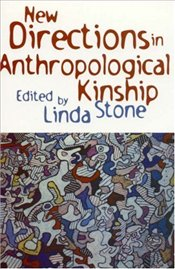 New Directions in Anthropological Kinship - Stone, Linda