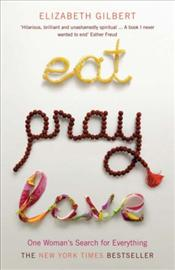 Eat Pray Love : One Womans Search for Everything Across Italy, India and Indonesia - Gilbert, Elizabeth