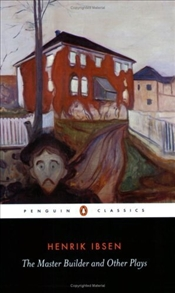 Master Builder and Other Plays - Ibsen, Henrik