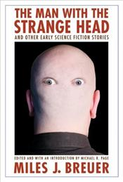 Man with the Strange Head and Other Early Science Fiction Stories - Breuer, Miles John