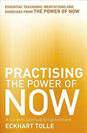 Practising the Power of Now - Tolle, Eckhart