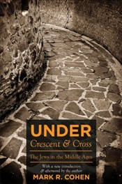 Under Crescent and Cross : Jews in the Middle Ages - Cohen, Mark R.