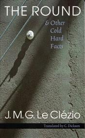 Round and Other Cold Hard Facts - Le Clezio, Jean-Marie Gustave