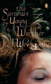 Sorrows of Young Werther - Goethe, Johann Wolfgang Von