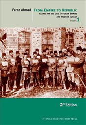 From Empire to Republic 1 : Essays on the Late Ottoman Empire and Modern Turkey - Ahmad, Feroz