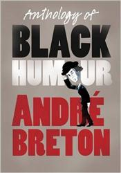 Anthology of Black Humour - Breton, Andre
