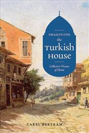 Imagining the Turkish House : Collective Visions of Home - Bertram, Carel