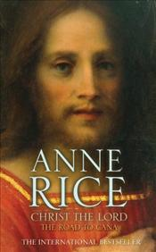 Christ the Lord : Road to Cana - Rice, Anne