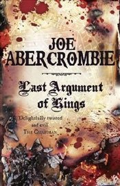 Last Argument of Kings : First Law 3 - Abercrombie, Joe
