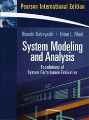 System Modeling and Analysis : Foundations of System Performance Evaluation - Kobayashi, Hisashi